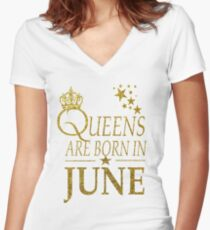Queens Are Born In June  Women's Fitted V-Neck T-Shirt