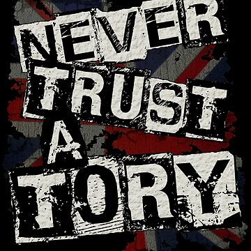NEVER TRUST A TORY by Paparaw