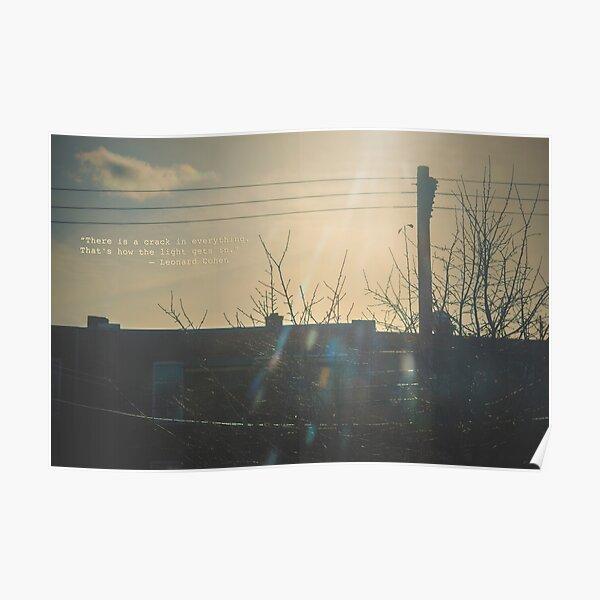 """""""Il y a une faille dans tout. C'est comme ça que la lumière entre. » ~ Leonard Cohen Poster"""