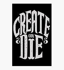 Create Or Die Photographic Print