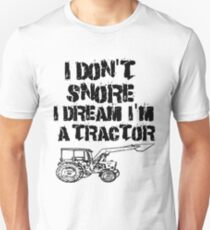 I Don't Snore I Dream Im A Tractor Unisex T-Shirt
