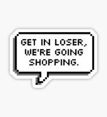 Get in loser Sticker