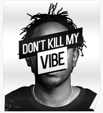 Kendrick Lamar- Don't Kill My Vibe Poster