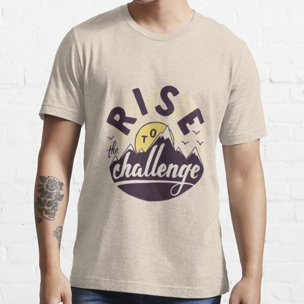 Rise to the challenge Essential T-Shirt