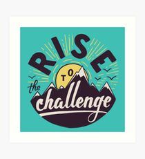 Rise to the challenge Art Print