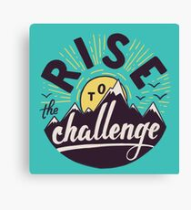 Rise to the challenge Canvas Print
