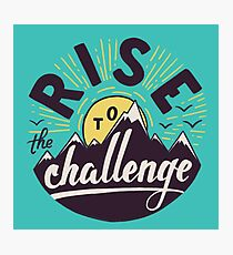 Rise to the challenge Photographic Print