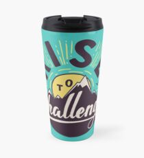 Rise to the challenge Travel Mug
