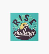 Rise to the challenge Art Board Print