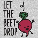 Let the beet drop by LaundryFactory