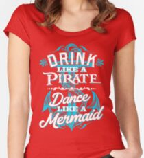 Drink Like A Pirate Dance Like A Mermaid Women's Fitted Scoop T-Shirt