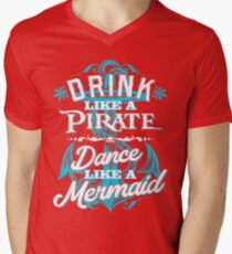 Drink Like A Pirate Dance Like A Mermaid Men's V-Neck T-Shirt