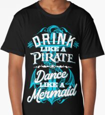 Drink Like A Pirate Dance Like A Mermaid Long T-Shirt
