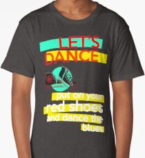"""""""Let's dance, put on your red shoes and dance the blues"""" - David Bowie Long T-Shirt"""