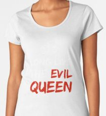 LONG LIVE THE EVIL QUEEN Women's Premium T-Shirt