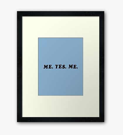 ME. YES. ME. Framed Print