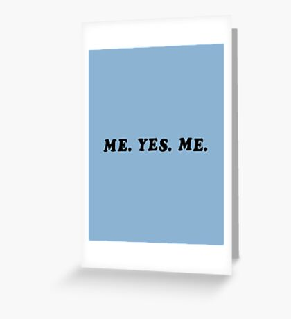 ME. YES. ME. Greeting Card