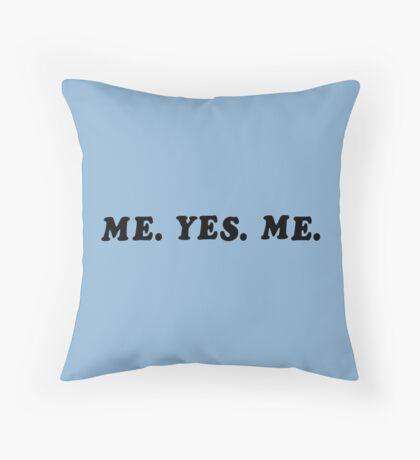 ME. YES. ME. Throw Pillow