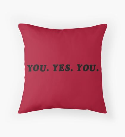 YOU. YES. YOU. Throw Pillow