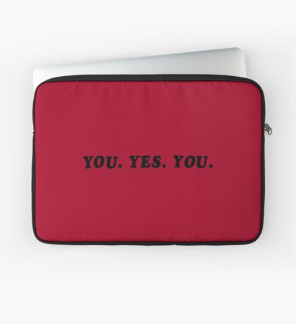 YOU. YES. YOU. Laptop Sleeve