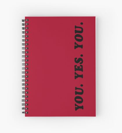 YOU. YES. YOU. Spiral Notebook