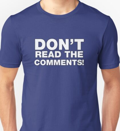 Don't read the comments! T-Shirt