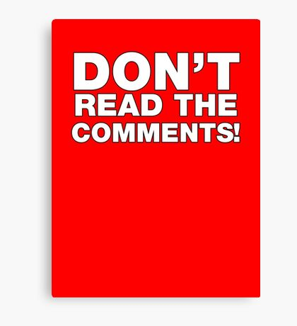Don't read the comments! Canvas Print