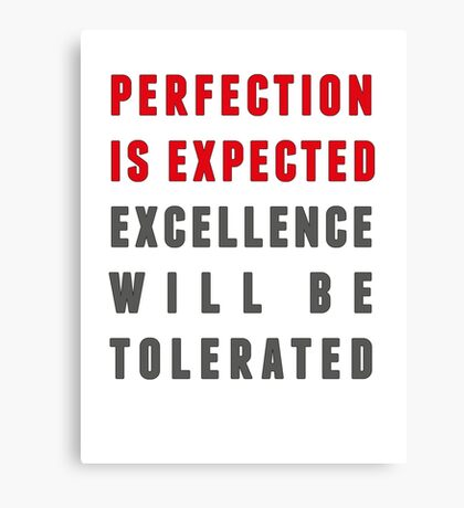 Perfection is expected Canvas Print