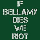 If Bellamy Dies We Riot by 4everYA