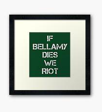 If Bellamy Dies We Riot Framed Print