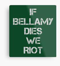 If Bellamy Dies We Riot Metal Print