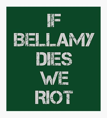 If Bellamy Dies We Riot Photographic Print