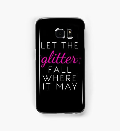 Let the Glitter Fall Where it May (White Text) Samsung Galaxy Case/Skin