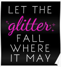 Let the Glitter Fall Where it May (White Text) Poster