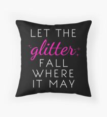 Let the Glitter Fall Where it May (White Text) Throw Pillow