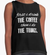 First I Drink The Coffee... Contrast Tank