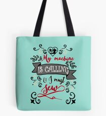 My sewing machine is calling - sew sewing seamstress quilt quilter quilting  Tote Bag