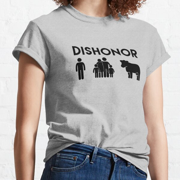 Dishonor ON You, Dishonor ON Your Family, Dishonor ON Your Cow Classic T-Shirt