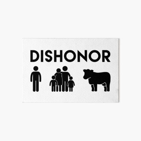 Dishonor ON You, Dishonor ON Your Family, Dishonor ON Your Cow Art Board Print