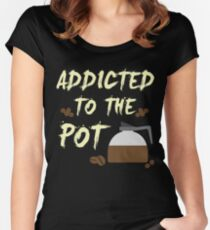 Addicted to the Pot Punny T Shirt  Women's Fitted Scoop T-Shirt