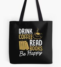 Drink Coffee Read Books Be Happy White Tote Bag