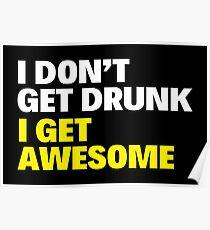 I DON'T GET DRUNK I GET AWESOME Poster