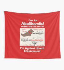 I'm An Aboliberalist I'm Against Liberal Enslavement Wall Tapestry