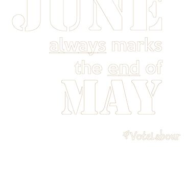 'June always marks the end of May' #VoteLabour (GE2017) by pauljamesfarr