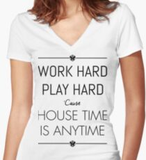 WORK HARD PLAY HARD : HOUSE TIME IS ANYTIME Women's Fitted V-Neck T-Shirt