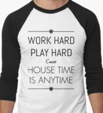 WORK HARD PLAY HARD : HOUSE TIME IS ANYTIME Men's Baseball ¾ T-Shirt