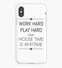 WORK HARD PLAY HARD : HOUSE TIME IS ANYTIME iPhone Case/Skin