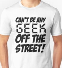 Ain't No Geek off the Street Unisex T-Shirt