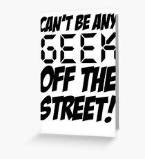 Ain't No Geek off the Street Greeting Card