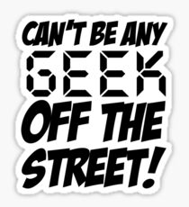 Ain't No Geek off the Street Sticker